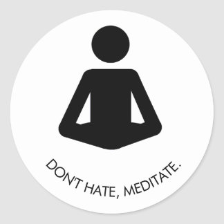 Don't hate, meditate. classic round sticker