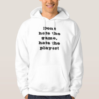 Don't hate the game, hate the player! hoodie
