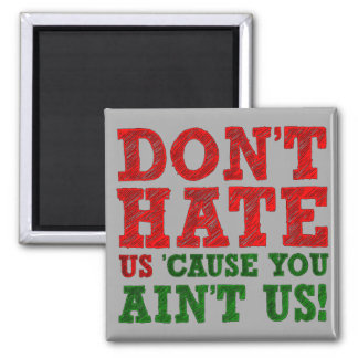 Don't Hate Us Cause You Ain't Us Funny Magnet