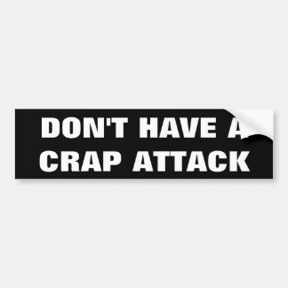 DON'T HAVE A CRAP Funny Bumper Sticker