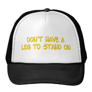 Don't have a leg to stand on trucker hat