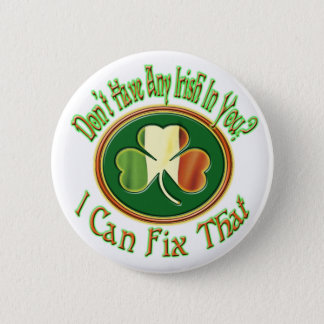 Don't have any Irish in you? 2 Inch Round Button