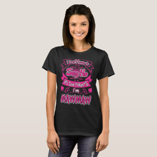 Dont Have To Say No I Am Mawmaw Grumpy Funny Shirt