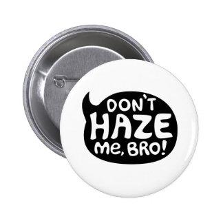 Don't Haze Me, Bro! 2 Inch Round Button