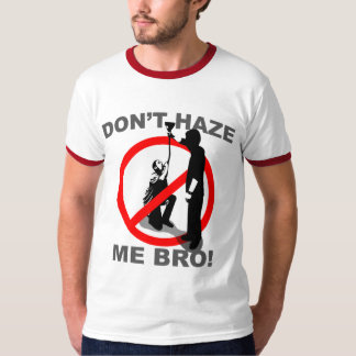 Don't Haze Me Bro T-Shirt