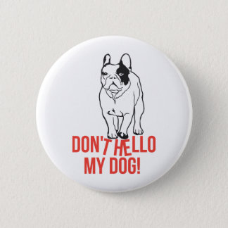 Don't Hello My Dog - French Bulldog 2 Inch Round Button