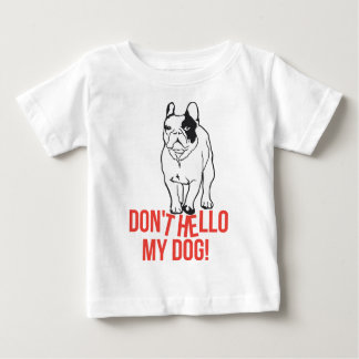 Don't Hello My Dog - French Bulldog Tee Shirt