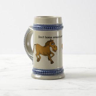 Don't horse around with my beer stein. beer stein