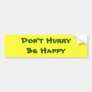 Don't Hurry Be Happy Bumper Sticker