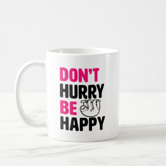 Don't Hurry Be Happy funny Sloth Coffee mug