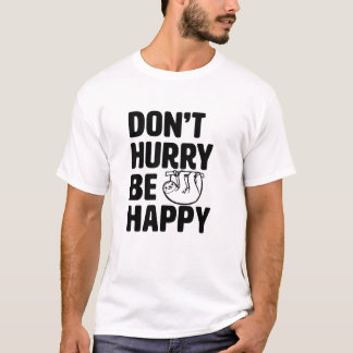 Don't Hurry Be Happy Funny Sloth Shirt