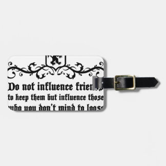 Dont Influece Friends quote Luggage Tag