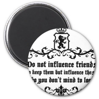 Dont Influece Friends quote Magnet
