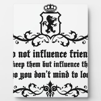 Dont Influece Friends quote Plaque