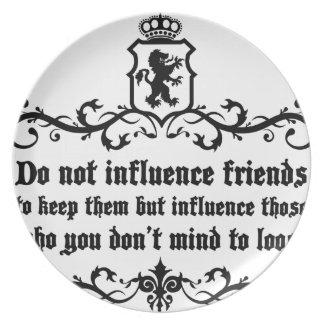 Dont Influece Friends quote Plate