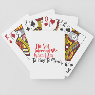 Don't Interrupt Me When I Am Talking to Myself Playing Cards