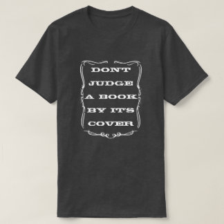 DON'T JUDGE A BOOK BY IT'S COVER T-Shirt