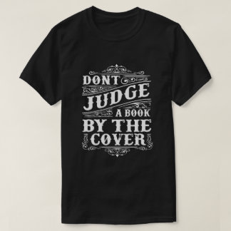 DONT JUDGE A BOOK BY THE COVER T-Shirt
