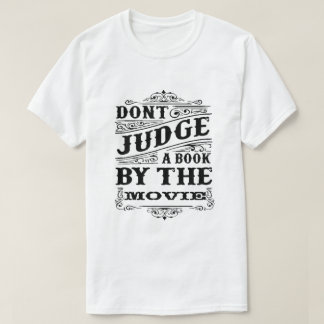 DONT JUDGE A BOOK BY THE MOVIE T-Shirt