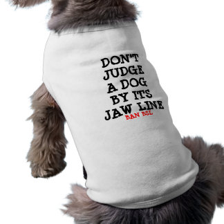 Don't judge a dog by it's jaw line shirt