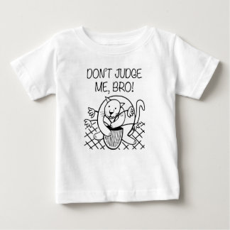 Don't Judge Me Bro Baby T-Shirt