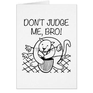 Don't Judge Me Bro Card