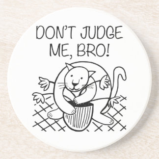 Don't Judge Me Bro Coaster
