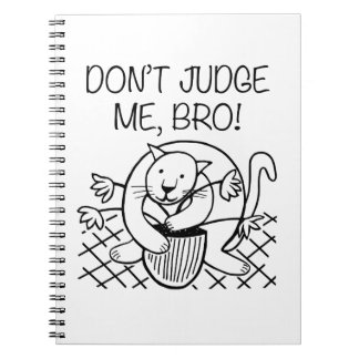 Don't Judge Me Bro Notebooks