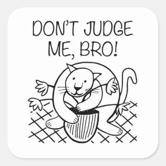 Don't Judge Me Bro Square Sticker