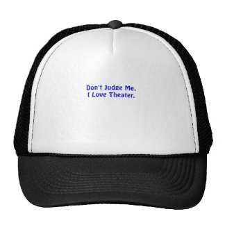 Dont Judge Me I Love Theater Trucker Hat