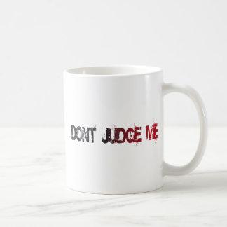 Dont Judge Me U.S. Custom Ink Coffee Mug