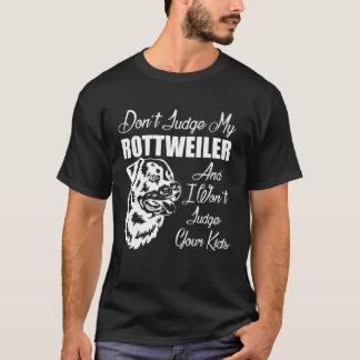 Don't Judge My Rottweiler Funny Dog Lover's T-Shirt