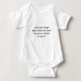 Don't just accept what comes and goes baby bodysuit