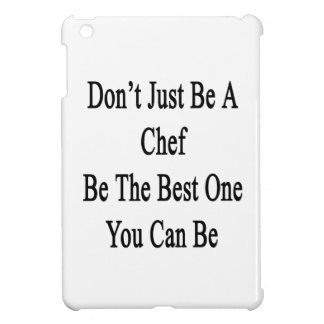 Don't Just Be A Chef Be The Best One You Can Be Cover For The iPad Mini
