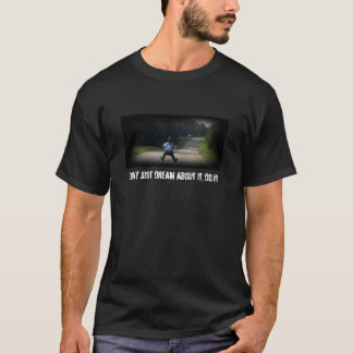 Don't just dream about it, do it! T-Shirt