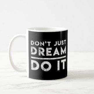 don't just dream do it coffee mug