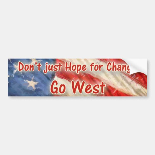 Don't just Hope for Change, Go West Bumper Sticker