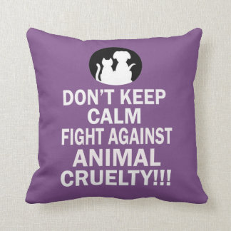 Don't keep calm, fight against animal cruelty throw pillow
