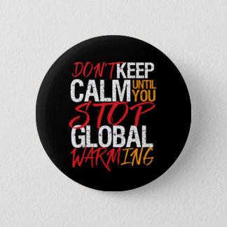 Don't Keep Calm Stop Global Warming Earth Day 2 Inch Round Button
