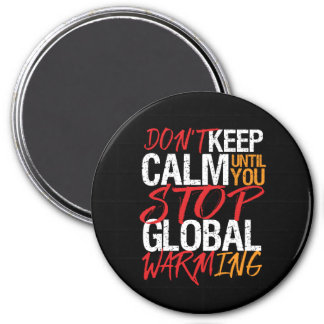 Don't Keep Calm Stop Global Warming Earth Day Magnet