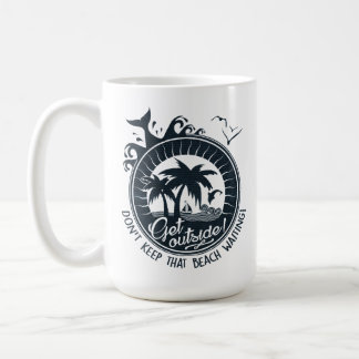 Don't Keep That Beach Waiting Funny Beach Quote Coffee Mug