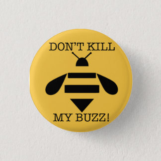 DON'T KILL MY BUZZ 1 INCH ROUND BUTTON