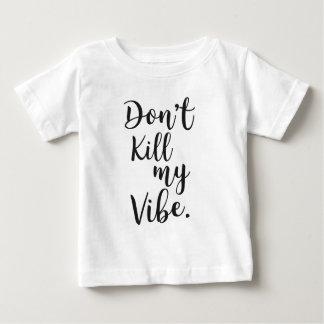 Don't kill my vibe baby T-Shirt