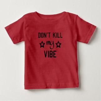 Don't Kill My Vibe Kids Baby T-Shirt