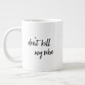 Don't kill my vibe large coffee mug
