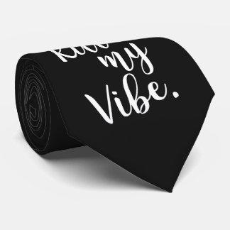 Don't kill my vibe tie
