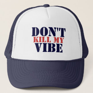 Don't Kill My Vibe Trucker Hat