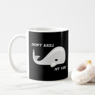 Don't Kill my Vibe Whale Pun Mug