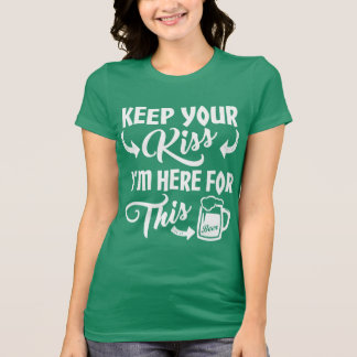 Don't Kiss Me I'm Here for the Irish Beer Funny