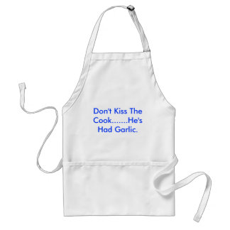 Don't Kiss The Cook.......He's Had Garlic. Standard Apron